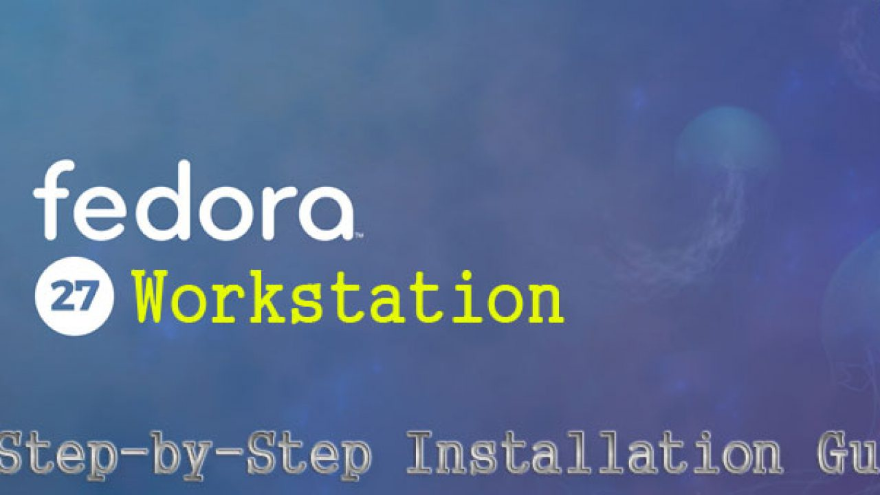 Fedora 27 Workstation Installation Steps with Screenshots